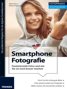 Foto Praxis Smartphone Fotografie: Digicam war gestern: Faszinierende Fotos mit dem Smartphone, und wie Sie diese mit dem richtigen Zubehör noch besser machen