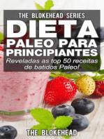 Dieta Paleo para Principiantes - Reveladas as top 50 receitas de batidos Paleo!