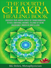 The Fourth Chakra Healing Book - Discover Your Hidden Forces of Transformation To Heal Emotional Wounds, Feelings of Being Unloveable, Issues of Grief & Loss: Chakra Healing