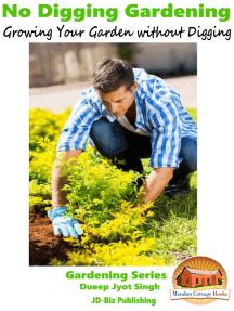 No Digging Gardening: Growing Your Garden without Digging