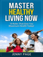 Master Healthy Living Now 10 Rules That Give You Maximum Health Today! (Practical Health Series, #1)