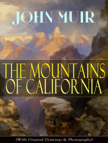 The Mountains of California (With Original Drawings & Photographs): Adventure Memoirs and Wilderness Study from the author of The Yosemite, Our National Parks, A Thousand-mile Walk to the Gulf, Picturesque California & Steep Trails