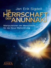 DIE HERRSCHAFT DER ANUNNAKI: Manipulatoren der Menschheit für die Neue Weltordnung
