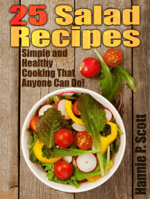 25 Salad Recipes: Simple and Healthy Cooking That Anyone Can Do!