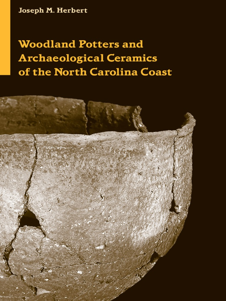 Woodland Potters and Archaeological Ceramics of the North Carolina Coast by  Joseph M  Herbert - Read Online
