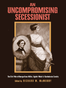 An Uncompromising Secessionist: The Civil War of George Knox Miller, Eighth (Wade's) Confederate Calvary