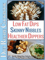 Low Fat Dips, Skinny Nibbles & Healthier Dippers 50+ Diet Recipe Cookbook Quick, Easy Low Calorie Snacks & Delicious Party Foods to Share & Enjoy (Low Fat Low Calorie Diet Recipes, #2)