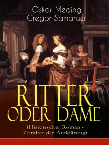 Ritter oder Dame (Historischer Roman - Zeitalter der Aufklärung): Zeitalter Ludwigs XV. und der Madame Pompadour am Hof von Versailles (Die Geschichte von Chevalier D'Éon de Beaumont)