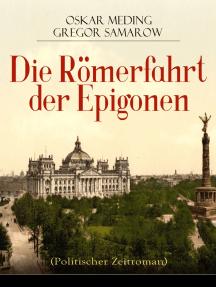 Die Römerfahrt der Epigonen (Politischer Zeitroman)