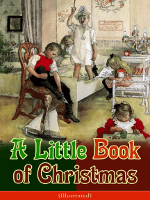 A Little Book of Christmas (Illustrated): Children's Classic - Humorous Stories & Poems for the Holiday Season: A Toast To Santa Clause, A Merry Christmas Pie, The Child Who Had Everything But, A Holiday Wish, The House of the Seven Santas…