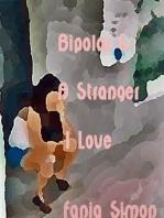 Bipolar & a Stranger I Love