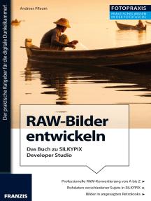 Foto Praxis RAW-Bilder entwickeln: Digitale Bildentwicklung mit Silkypix Developer Studio