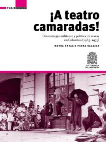¡A Teatro Camaradas!: Dramaturgia militante y política de masas en Colombia (1965-1975)