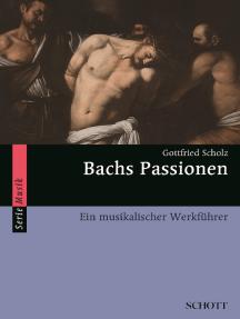 Bachs Passionen: Ein musikalischer Werkführer