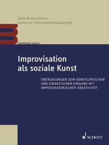 Improvisation als soziale Kunst: Überlegungen zum künstlerischen und didaktischen Umgang mit improvisatorischer Kreativität