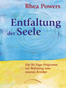 Entfaltung der Seele: Ein 90-Tage-Programm zur Befreiung vom inneren Kritiker
