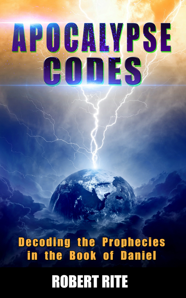 Apocalypse Codes: Decoding the Prophecies in the Book of Daniel: Unveiling  End Time Messages from the Most Important Old Testament Prophecy Book by