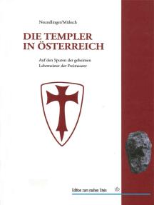 Die Templer in Österreich: Auf den Spuren der geheimen Lehrmeister der Freimaurer in Europa und den habsburgischen Erblanden