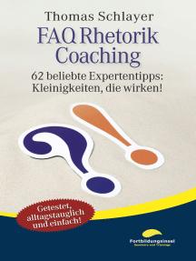 FAQ Rhetorik Coaching: 62 beliebte Expertentipps: Kleinigkeiten, die wirken!