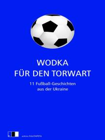 Wodka für den Torwart: 11 Fußball-Geschichten aus der Ukraine