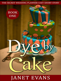Dye by Cake (The Secret Wedding Planner Cozy Short Story Mystery Series - Book One ): The Secret Wedding Planner Cozy Short Story Mystery Series