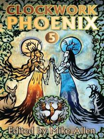 Clockwork Phoenix 5: Clockwork Phoenix, #5