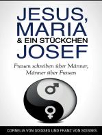 Jesus, Maria & ein Stückchen Josef