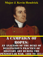 A Campaign Of Ropes:: An Analysis Of The Duke Of Wellington's Practice Of Military Art During The Peninsular War, 1808 To 1814