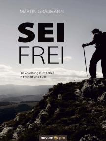 Sei frei: Die Anleitung zum Leben in Freiheit und Fülle