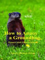 How to Annoy a Groundhog