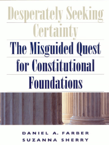 Desperately Seeking Certainty: The Misguided Quest for Constitutional Foundations