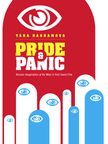 Pride and Panic: Russian Imagination of the West in Post-Soviet Film