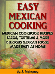 Easy Mexican Cooking: Mexican Cooking Recipes Made Simple At Home