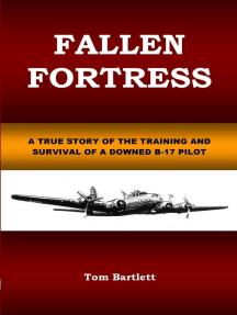 Fallen Fortress: A true story of the training and survival of a downed B-17 pilot