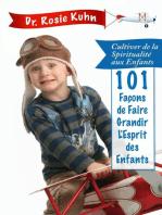101 Façons de Faire Grandir l'Esprit de Nos Enfants