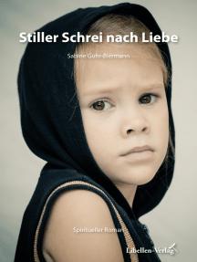 Stiller Schrei nach Liebe: Spiritueller Roman