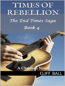 Times of Rebellion: A Christian Novel: The End Times Saga, #4