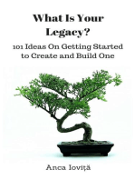 What Is Your Legacy? 101 Ideas On Getting Started to Create and Build One