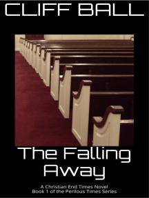 The Falling Away - Christian End Times Novel: Perilous Times, #1