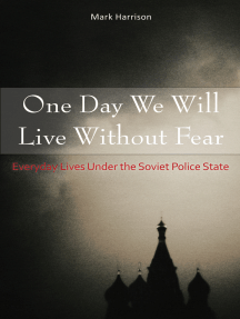 One Day We Will Live Without Fear: Everyday Lives Under the Soviet Police State