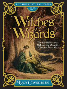 Witches and Wizards: Astonishing Real Life Stories Behind the Occult's Greatest Legends, Myths and Mysteries