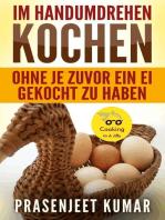 Im Handumdrehen Kochen - Ohne Je Zuvor Ein Ei Gekocht Zu Haben