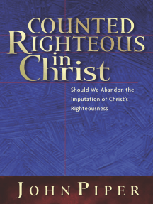 Counted Righteous in Christ?: Should We Abandon the Imputation of Christ's Righteousness?