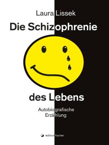 Die Schizophrenie des Lebens: Autobiografische Erzählung