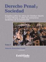 Derecho Penal y Sociedad. Estudios sobre las obras de Günther Jakobs y Claus Roxin, y sobre las estructuras modernas de la imputación. Tomo 1