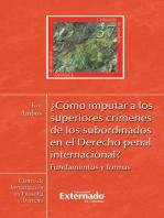 ¿Cómo imputar a los superiores crímenes de los subordinados en el derecho penal internacional?