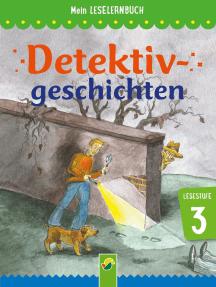 Detektivgeschichten: Mein Leselernbuch: Lesestufe 3