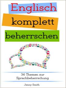 Englisch komplett beherrschen: 36 Themen zur Sprachbeherrschung: Englisch beherrschen mit 12 Themenbereichen, #4