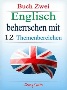 Englisch beherrschen mit 12 Themenbereichen: Buch Zwei: Über 200 Wörter und Phrasen auf mittlerem Niveau erklärt: Englisch beherrschen mit 12 Themenbereichen, #2