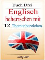Englisch beherrschen mit 12 Themenbereichen. Buch Drei